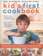 The Ultimate Step by Step Kid's First Cookbook