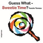 Guess What - Sweetie Time