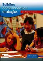 Building Comprehension Strategies For The Primary Years by Alison Davis